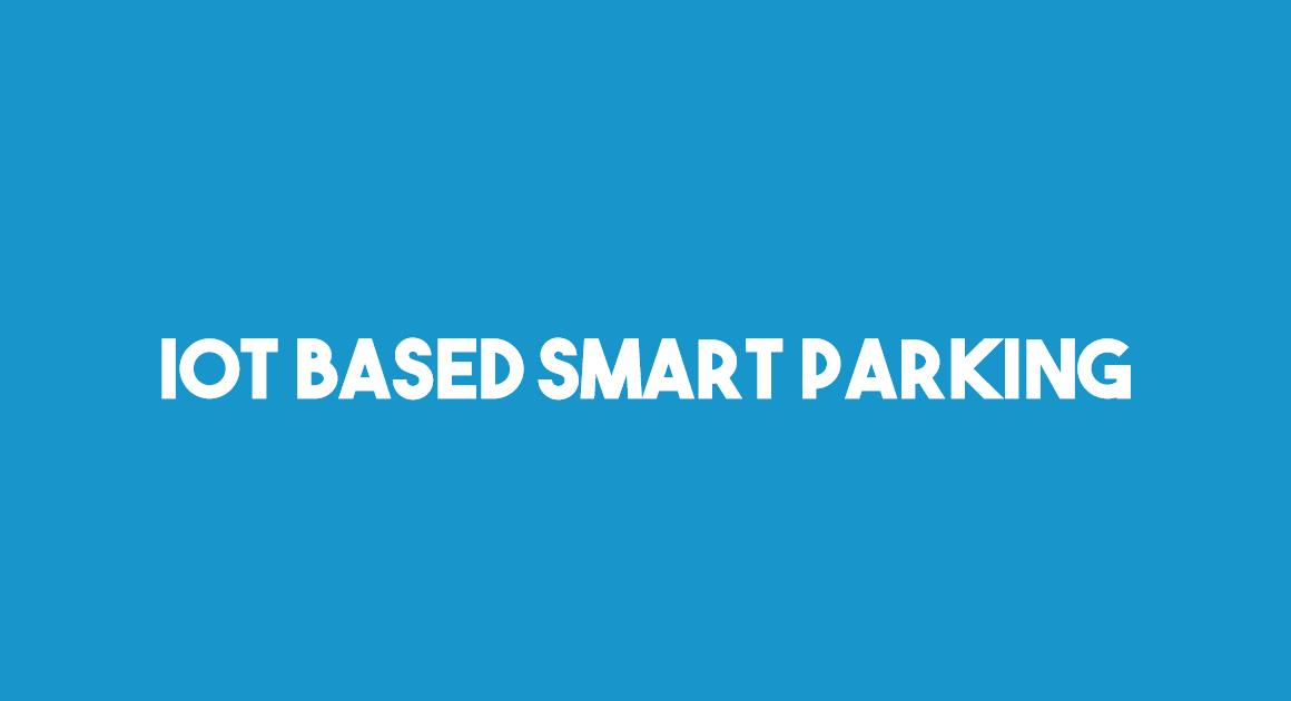 IOT based Smart Parking System.